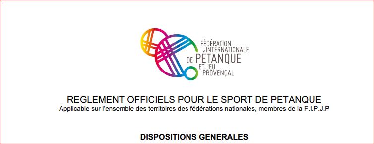 NOUVEAU REGLEMENT OFFICIELS POUR LE SPORT DE PETANQUE Applicable sur l'ensemble des territoires des fédérations nationales, membres de la F.I.P.J.P