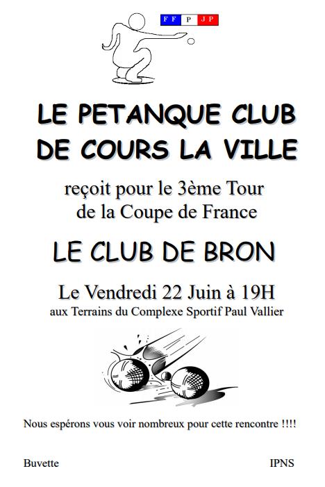LE PETANQUE CLUB DE COURS LA VILLE reçoit pour le 3ème Tour de la Coupe de France LE CLUB DE BRON Le Vendredi 22 Juin à 19H aux Terrains du Complexe Sportif Paul Vallier